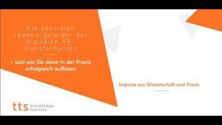 Die zentralen Spannungsfelder der dig. HR-Transformation (Webinar tts GmbH 13.7.)